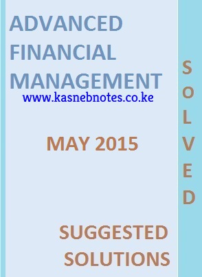 CPA Advanced Financial Management May 2015 Past Paper and Answers