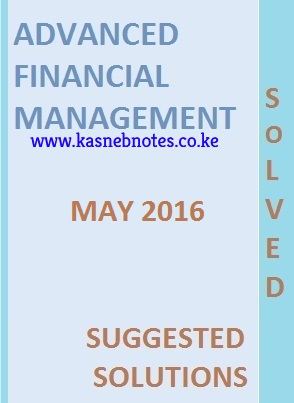 CPA Advanced Financial Management May 2016 Past Paper and Answers