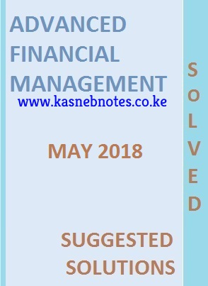 Advanced Financial Management May 2018 Past Paper and Answers